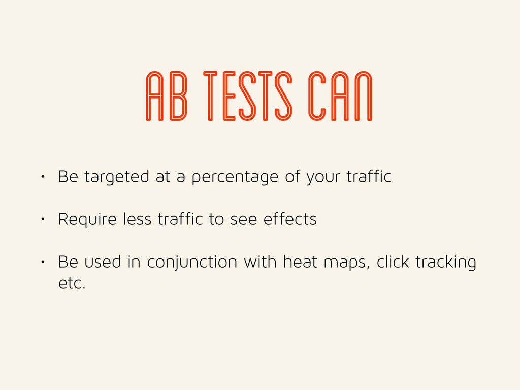 • Be targeted at a percentage of your traffic •...