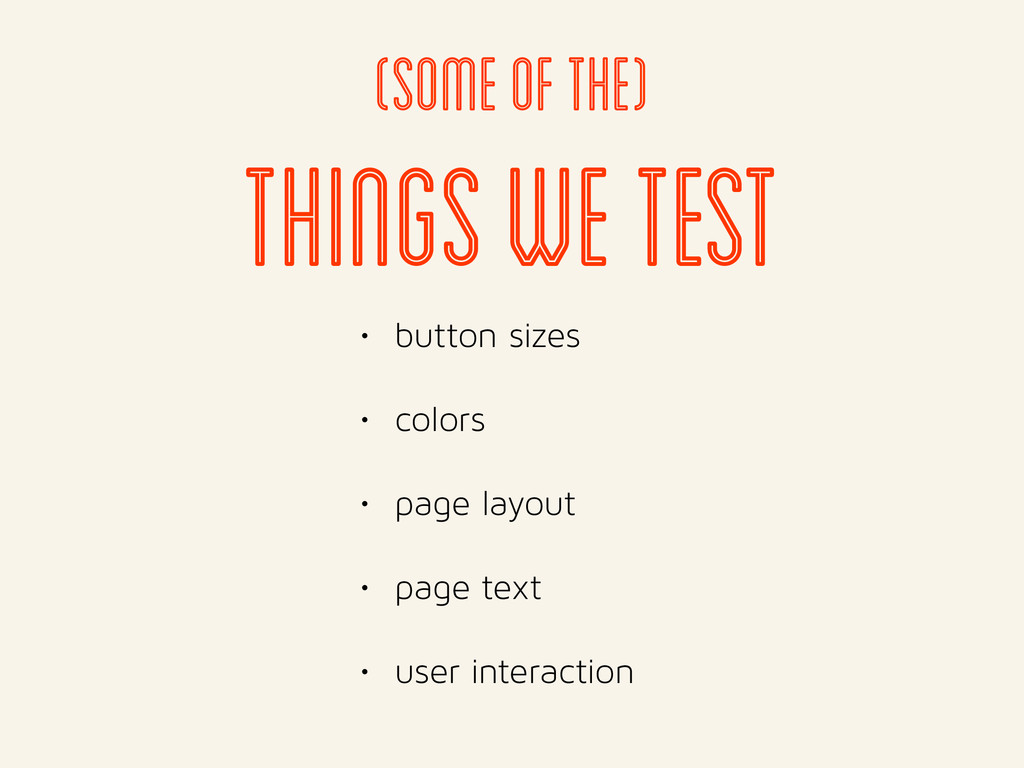 Things we test • button sizes • colors • page l...