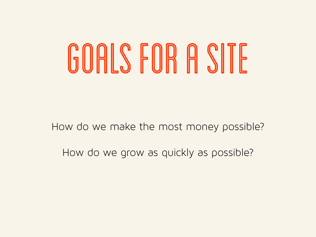 How do we make the most money possible? How do ...