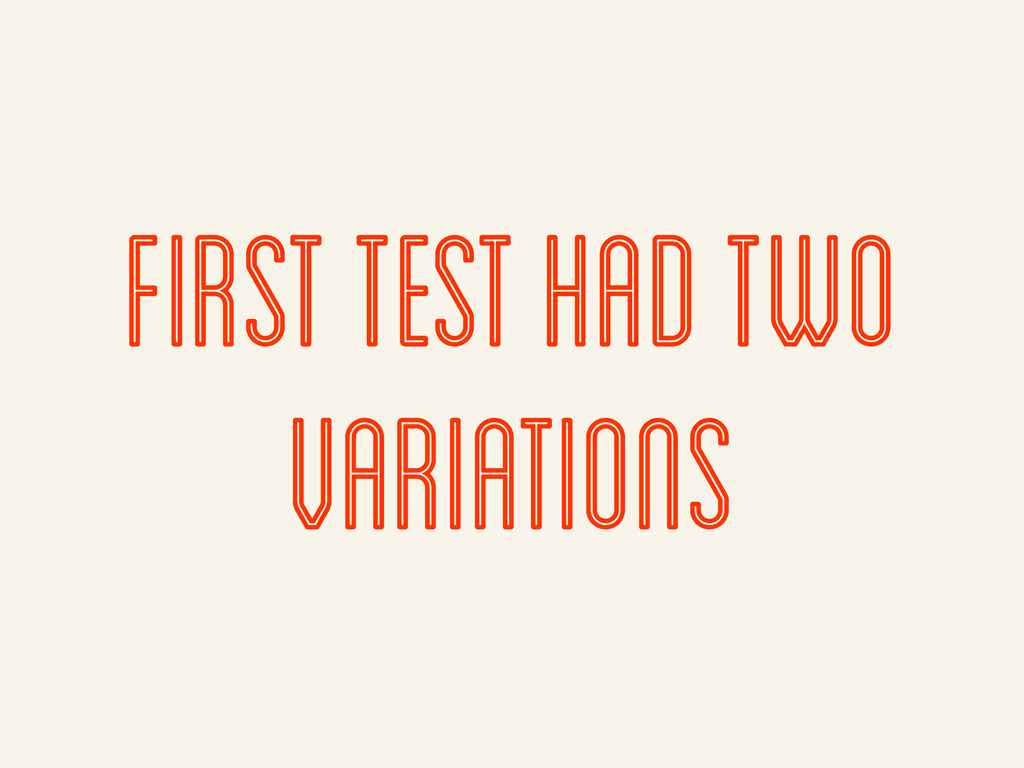 first test had two variations