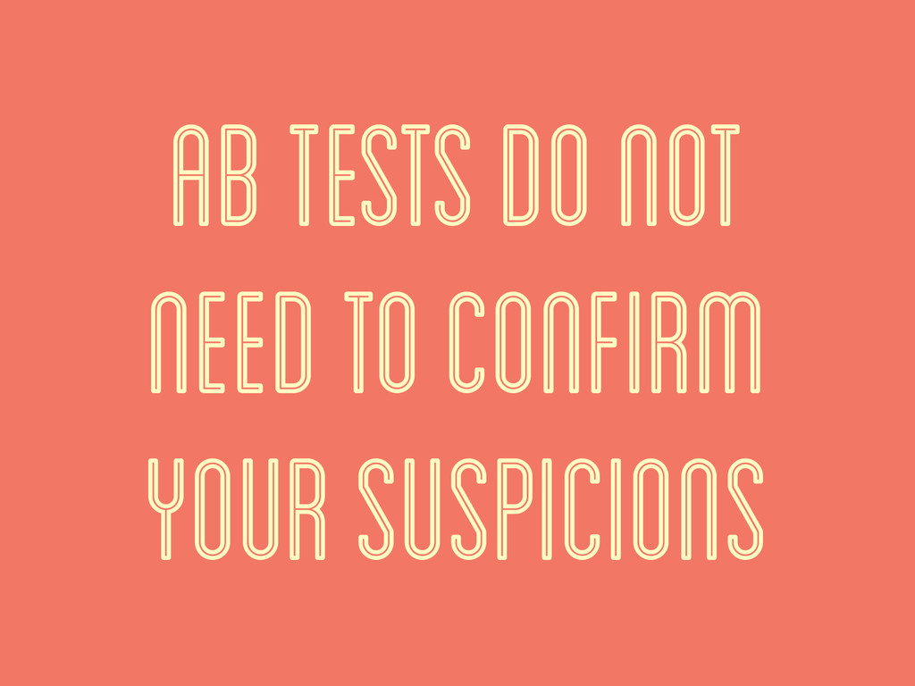 ab tests do not need to confirm your suspicions
