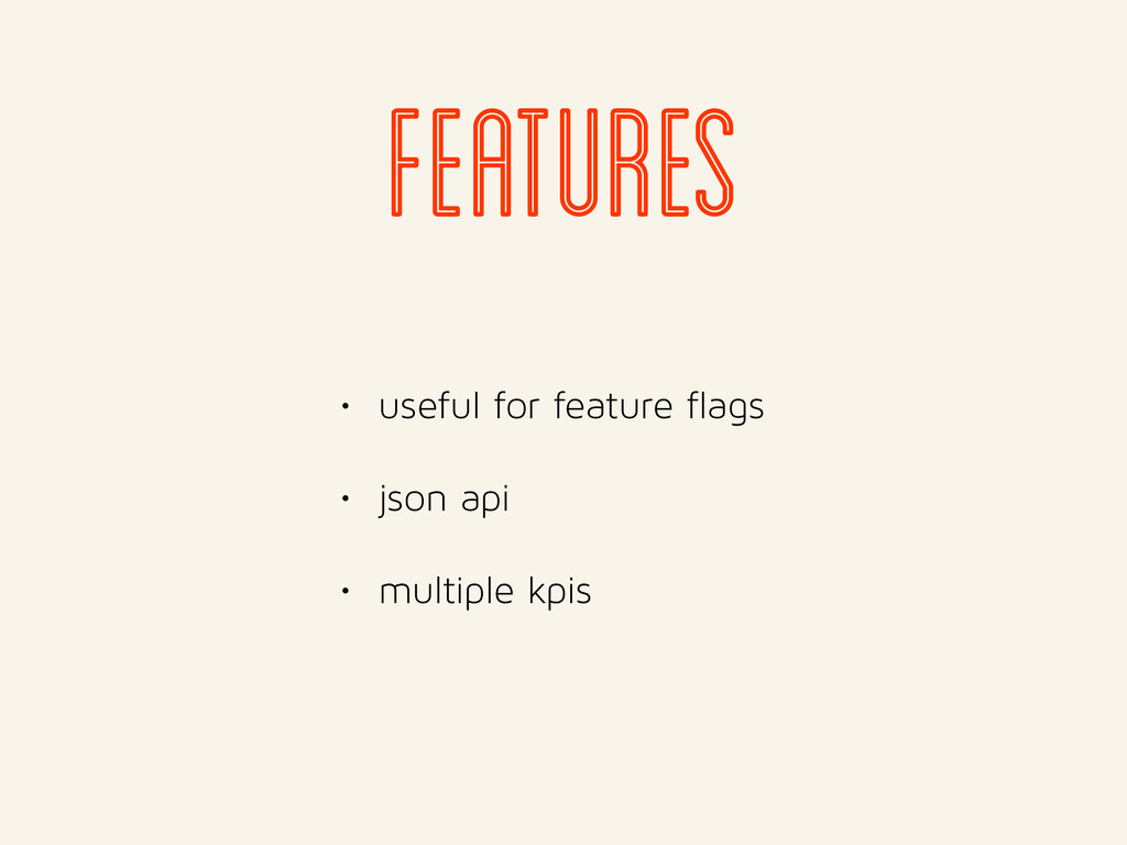 • useful for feature flags • json api • multipl...