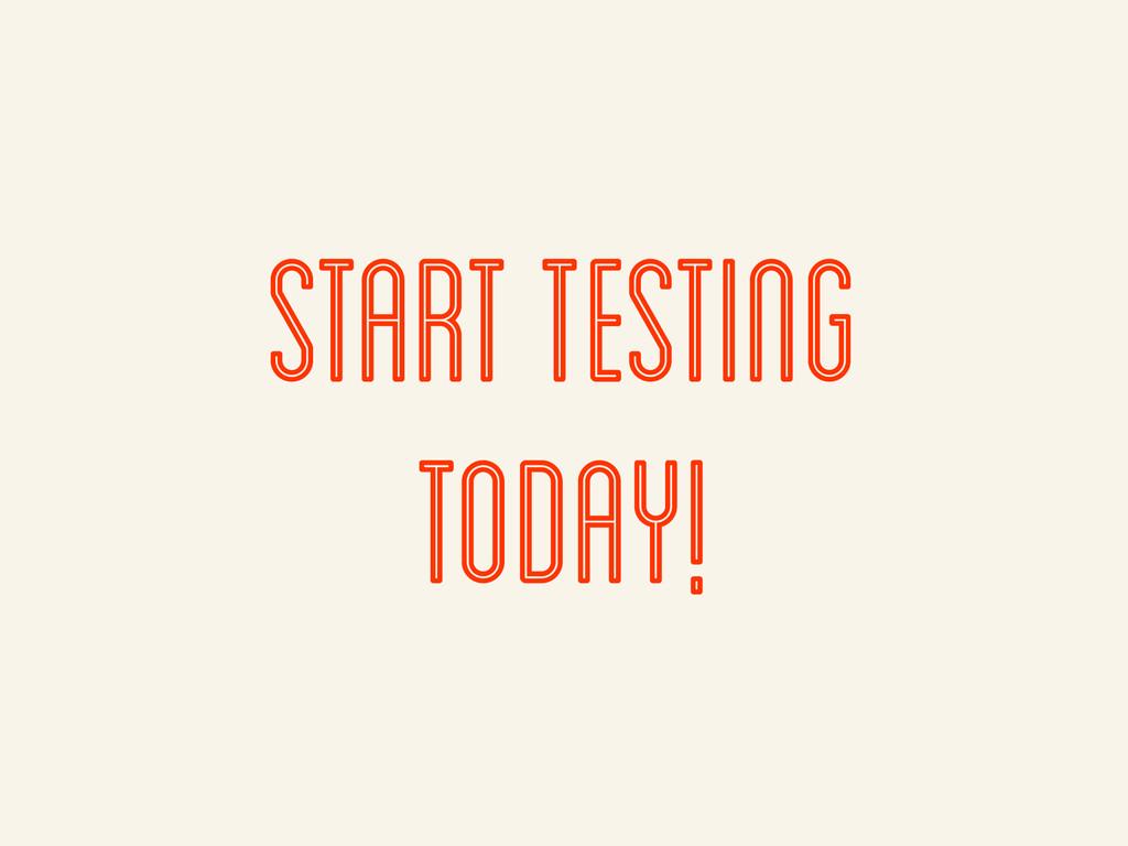 start testing today!
