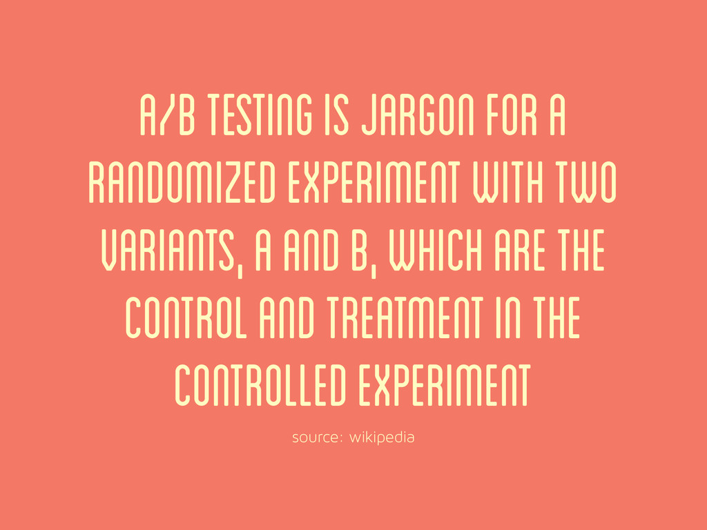 source: wikipedia A/B testing is jargon for a r...