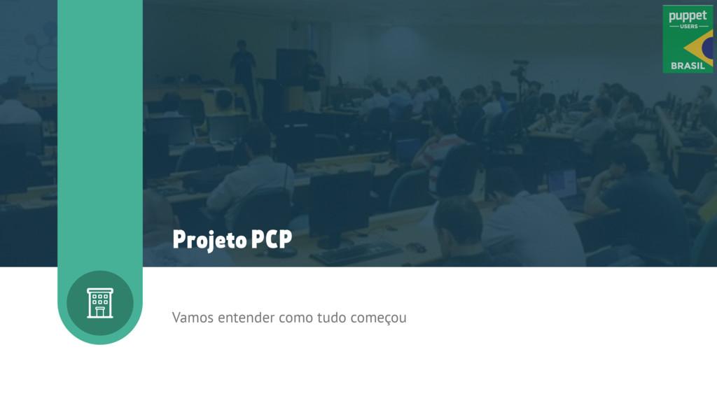 Vamos entender como tudo começou Projeto PCP 4