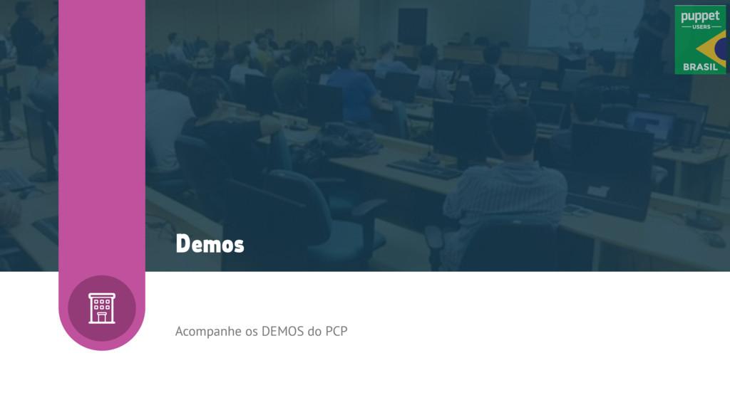 Acompanhe os DEMOS do PCP Demos