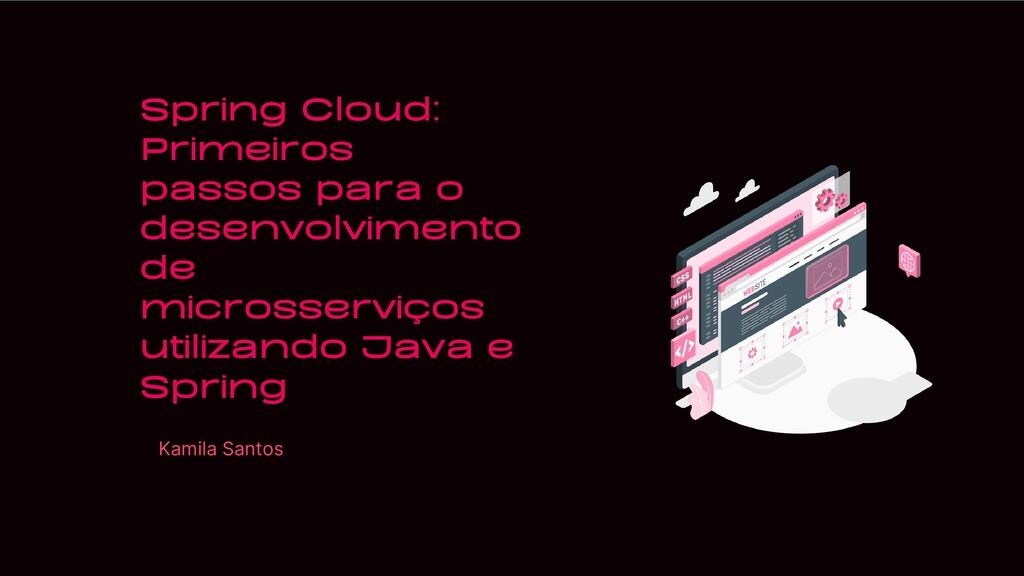 Spring Cloud: Primeiros passos para o desenvolv...