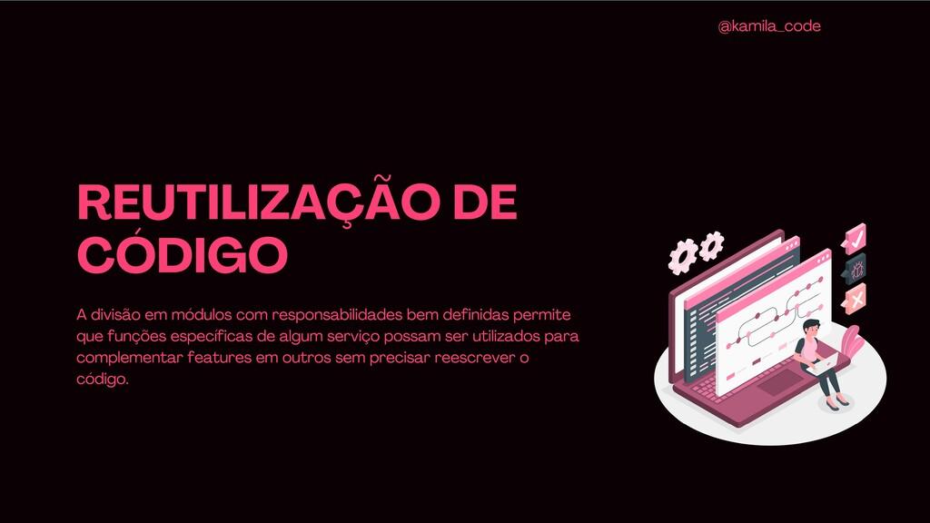 REUTILIZAÇÃO DE CÓDIGO A divisão em módulos com...