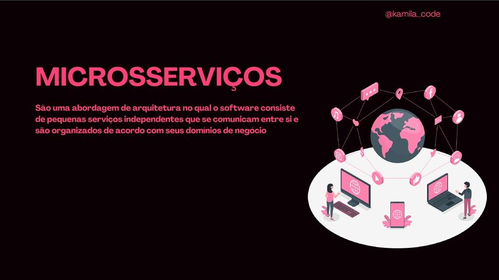 @kamila_code MICROSSERVIÇOS São uma abordagem d...