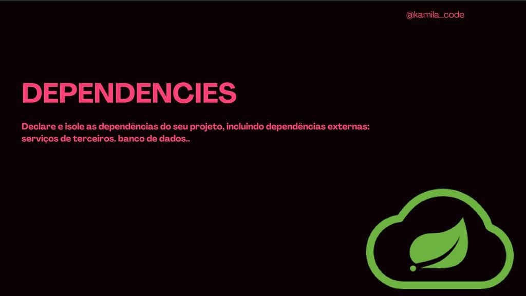 DEPENDENCIES Declare e isole as dependências do...