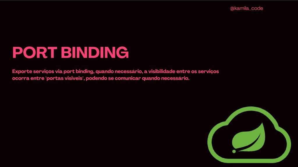 PORT BINDING Exporte serviços via port binding,...