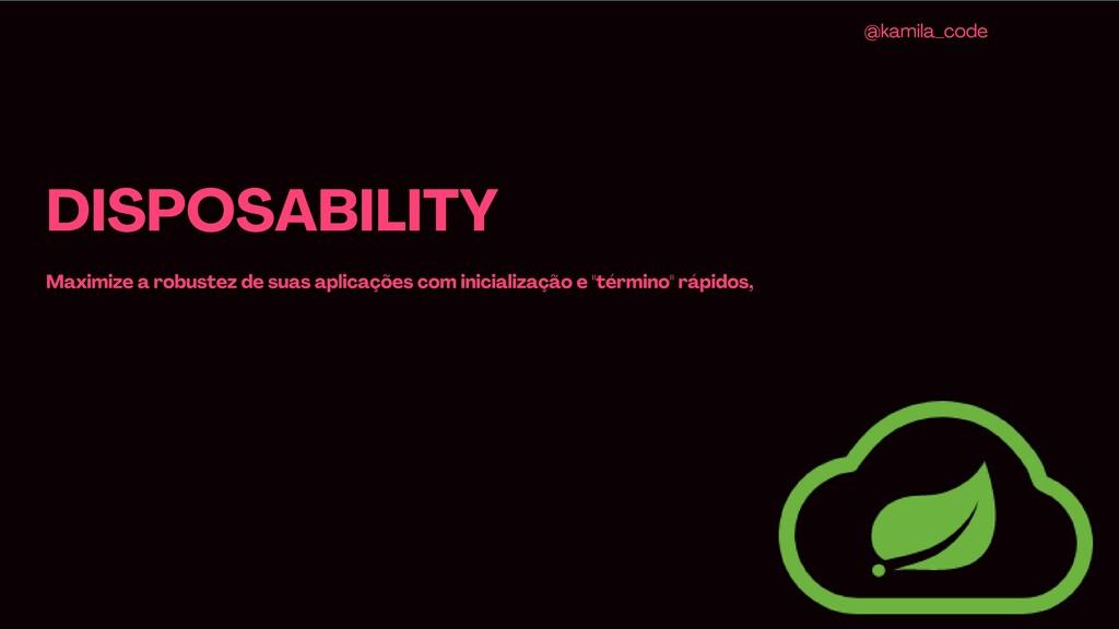 DISPOSABILITY Maximize a robustez de suas aplic...