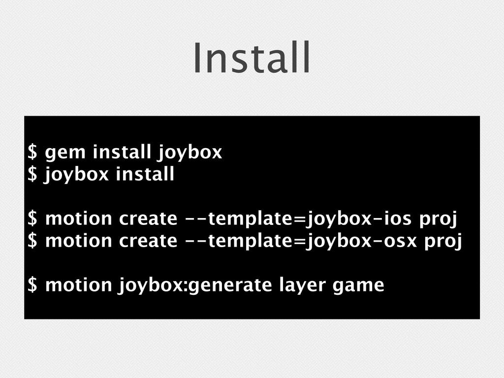 Install $ gem install joybox $ joybox install $...