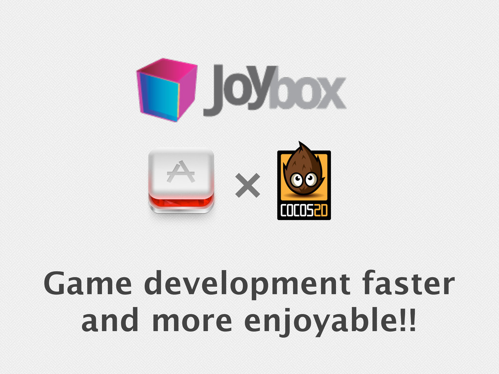 Game development faster and more enjoyable!! º