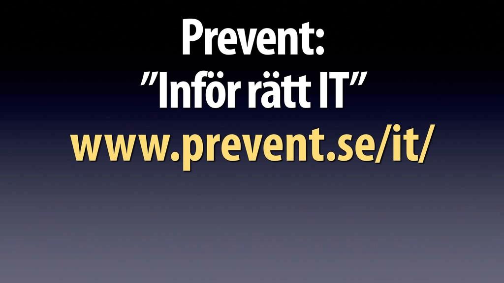 "Prevent: ""Inför rätt IT"" www.prevent.se/it/"