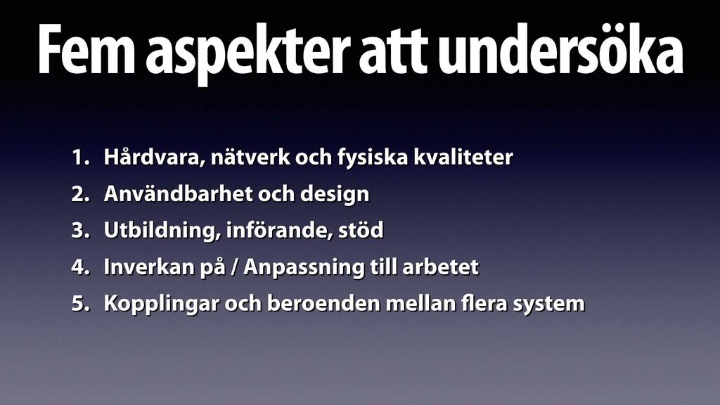 Fem aspekter att undersöka 1. Hårdvara, nätverk...