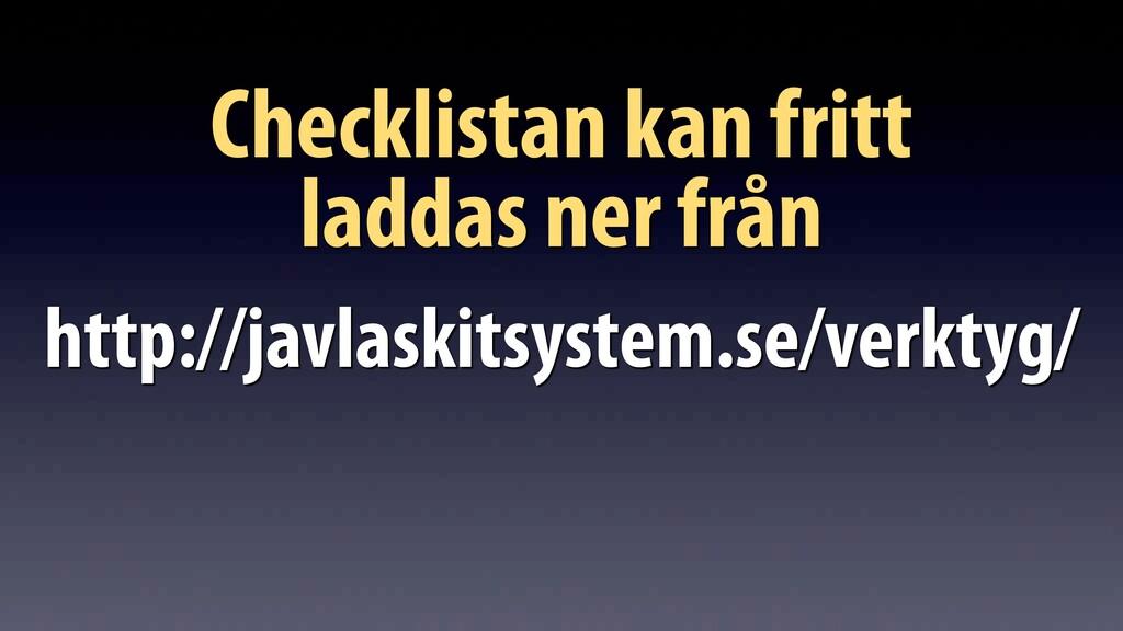 Checklistan kan fritt  laddas ner från http://...