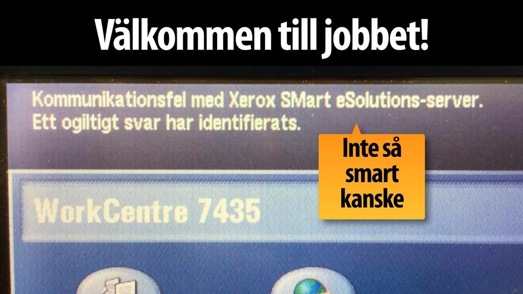 Välkommen till jobbet! Inte så smart kanske