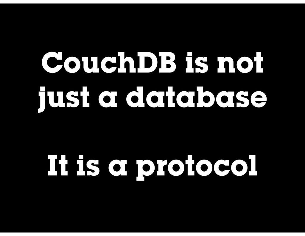 CouchDB is not just a database It is a protocol