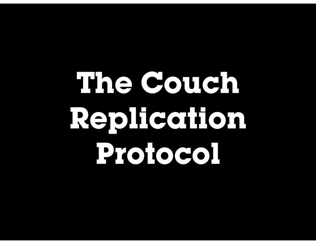 The Couch Replication Protocol