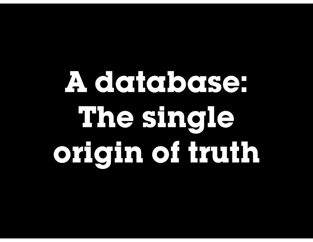 A database: The single origin of truth