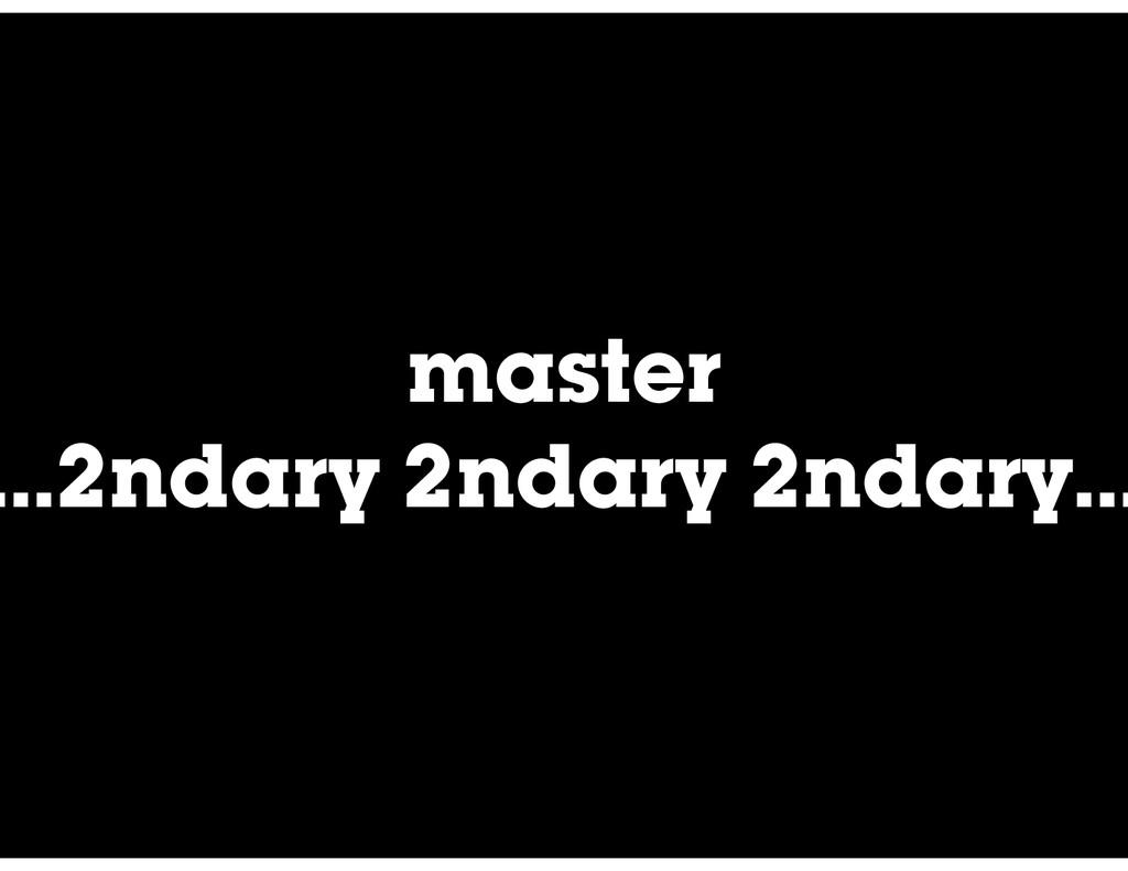 master …2ndary 2ndary 2ndary…