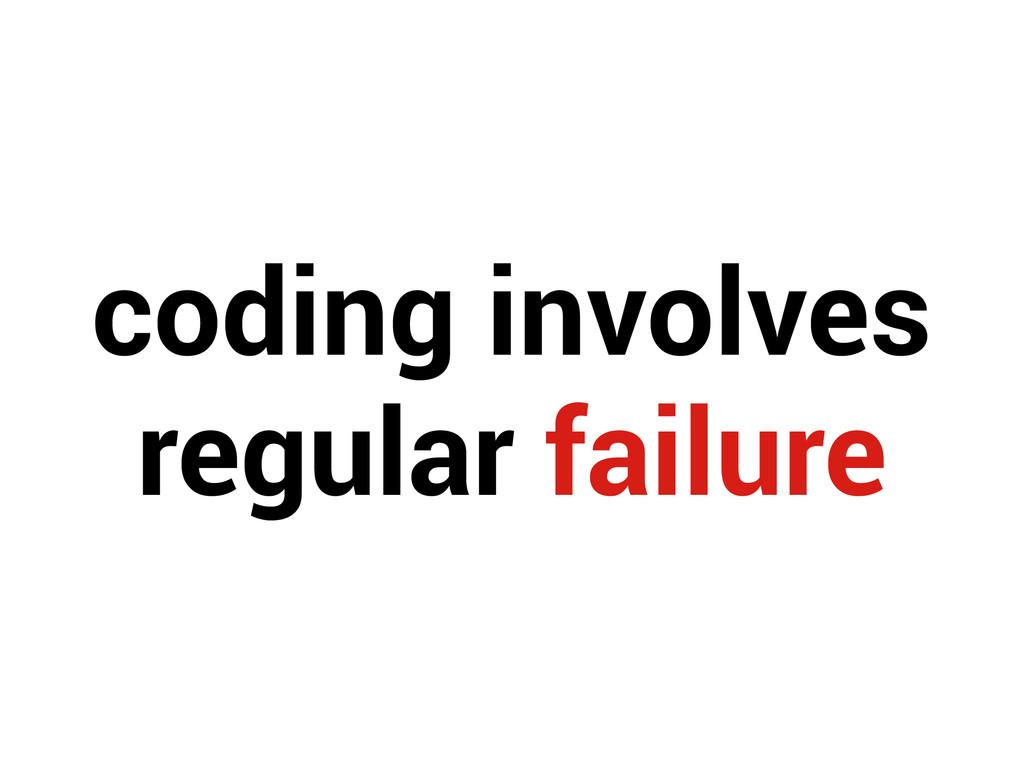 coding involves regular failure