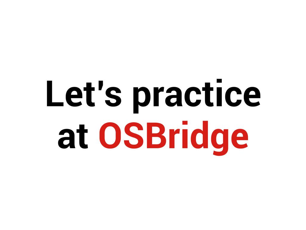 Let's practice at OSBridge