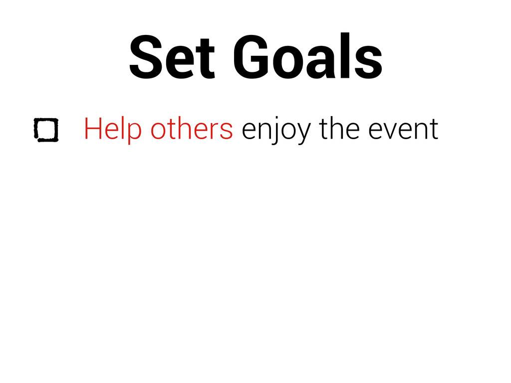 Set Goals Help others enjoy the event