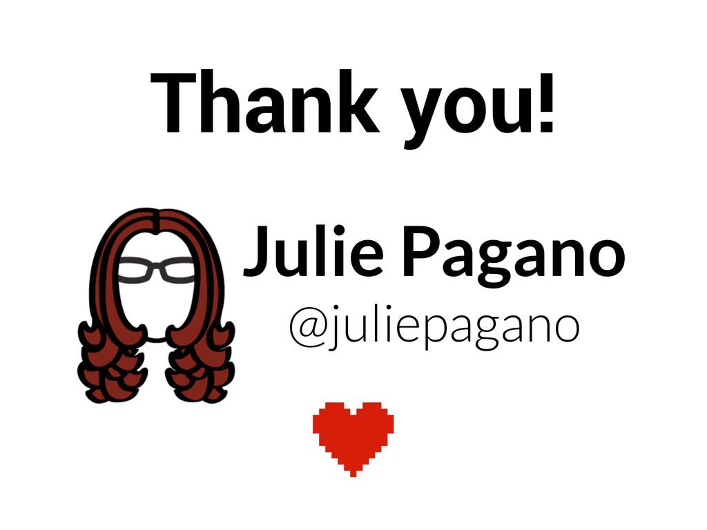 Julie Pagano @juliepagano Thank you!