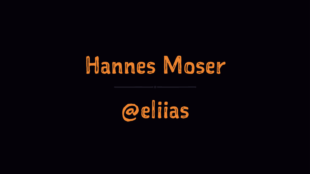 Hannes Moser @eliias