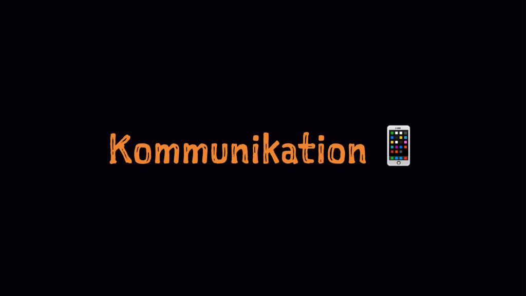 Kommunikation !