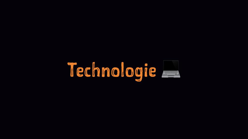 Technologie !