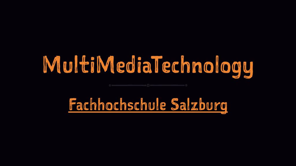 MultiMediaTechnology Fachhochschule Salzburg