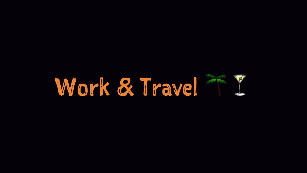 "Work & Travel !"""