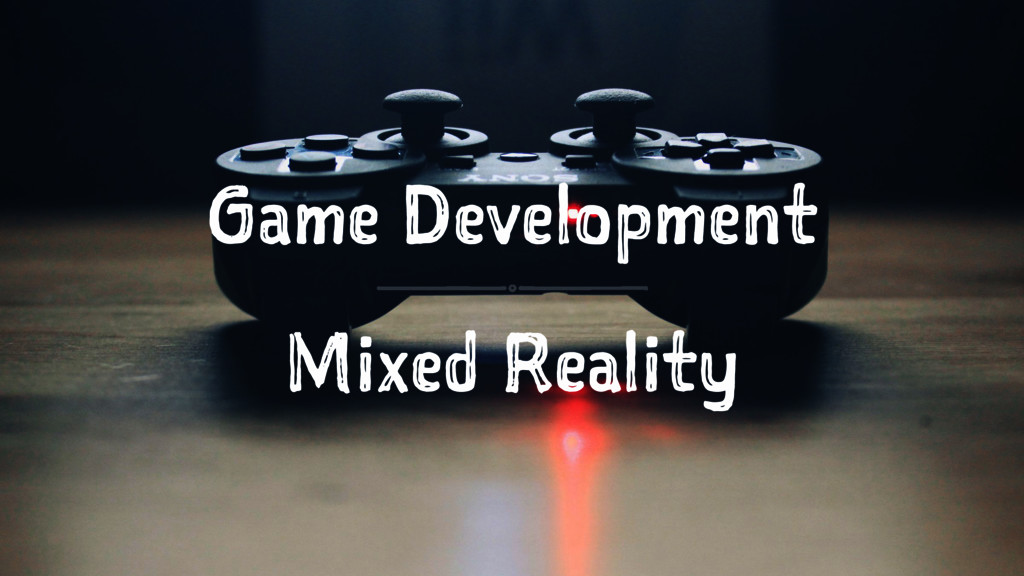 Game Development Mixed Reality