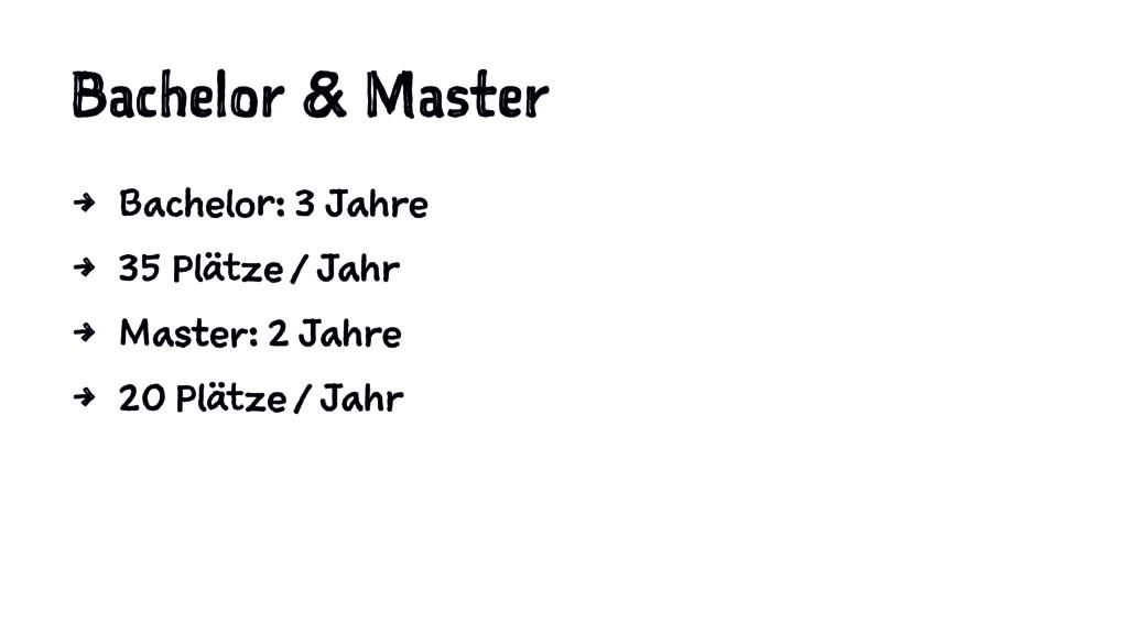 Bachelor & Master 4 Bachelor: 3 Jahre 4 35 Plät...