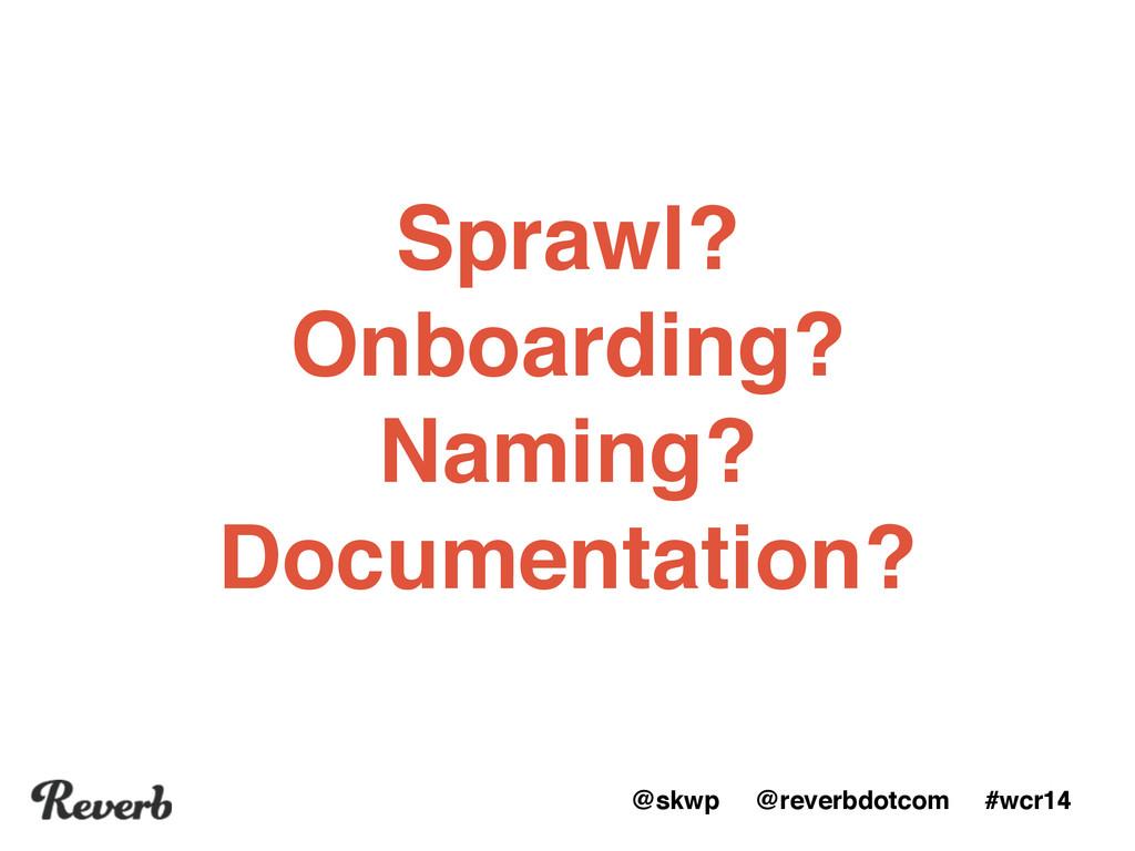 "@skwp @reverbdotcom #wcr14 Sprawl?"" Onboarding?..."