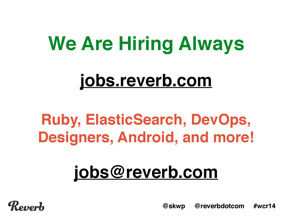 @skwp @reverbdotcom #wcr14 We Are Hiring Always...