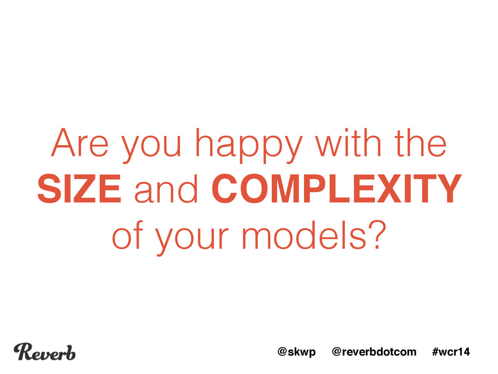 @skwp @reverbdotcom #wcr14 Are you happy with t...