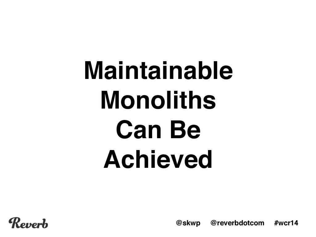 @skwp @reverbdotcom #wcr14 Maintainable Monolit...