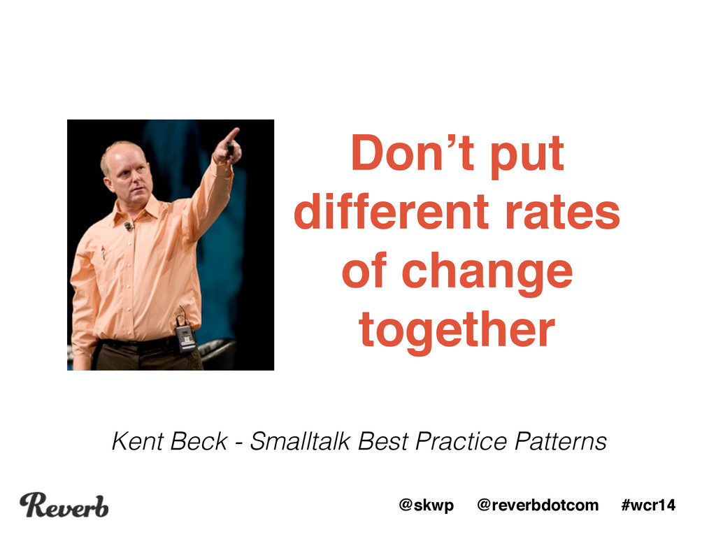 @skwp @reverbdotcom #wcr14 Don't put different ...