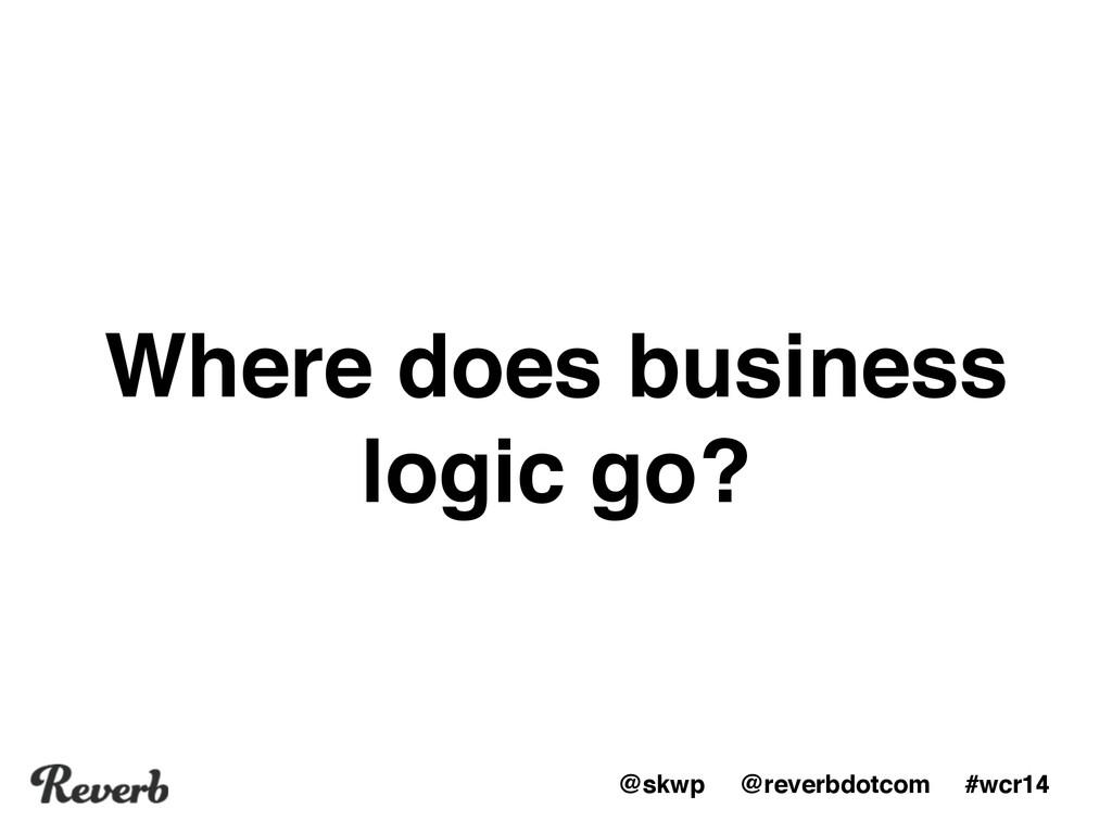 @skwp @reverbdotcom #wcr14 Where does business ...