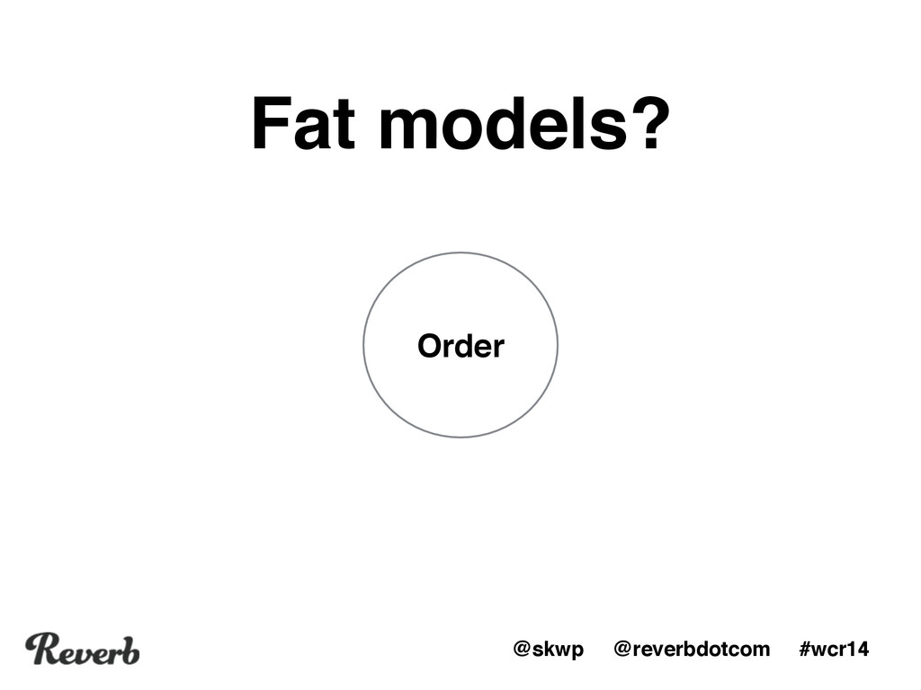 @skwp @reverbdotcom #wcr14 Order Fat models?