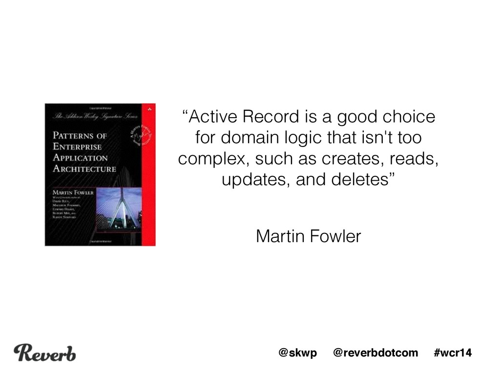 """@skwp @reverbdotcom #wcr14 """"Active Record is a ..."""