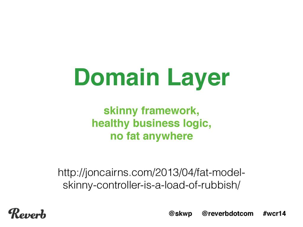 @skwp @reverbdotcom #wcr14 Domain Layer skinny ...