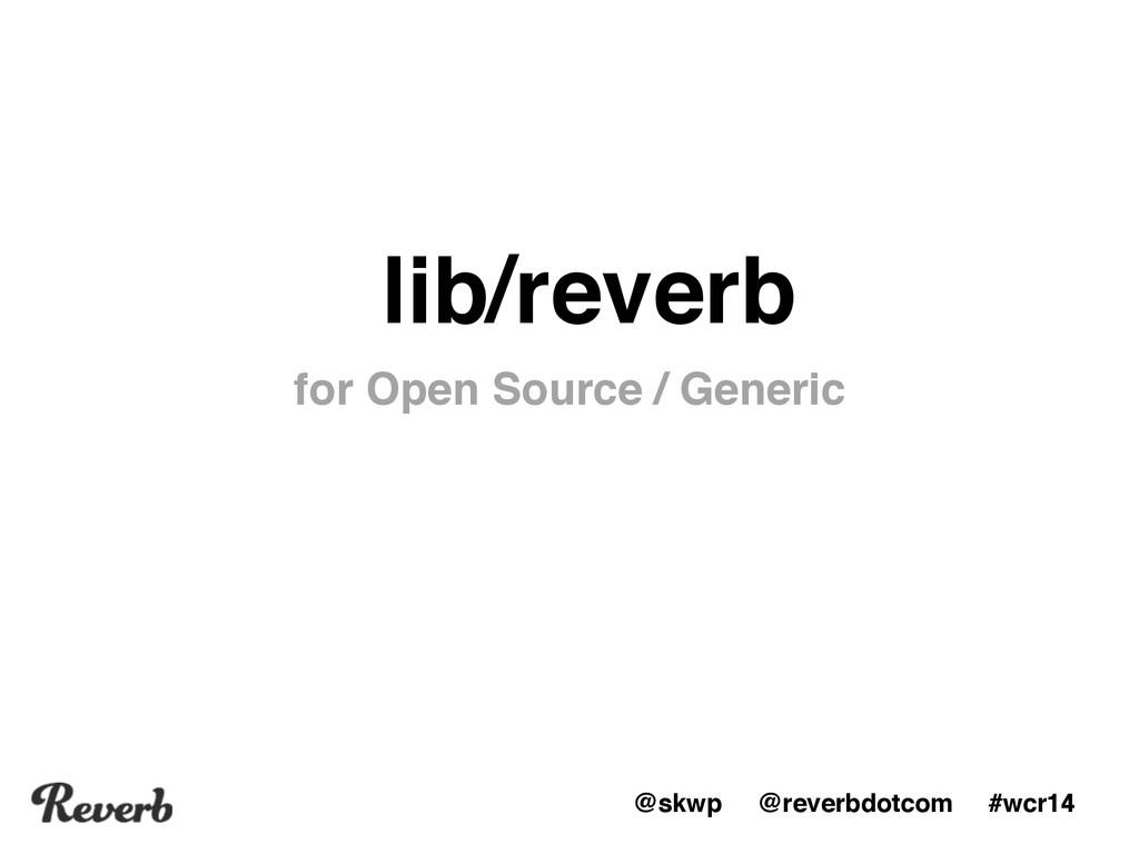 @skwp @reverbdotcom #wcr14 lib/reverb for Open ...