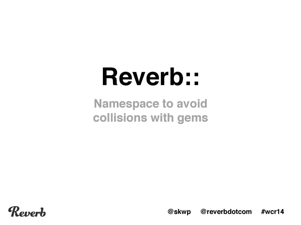@skwp @reverbdotcom #wcr14 Reverb:: Namespace t...