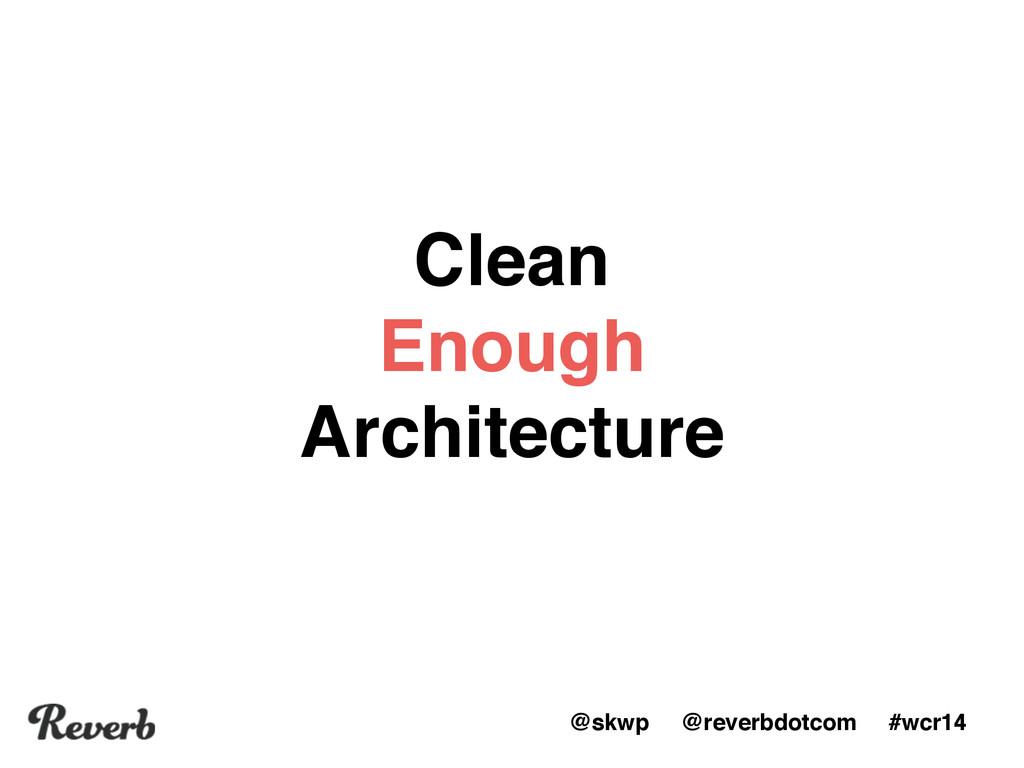 @skwp @reverbdotcom #wcr14 Clean  Enough  Arc...