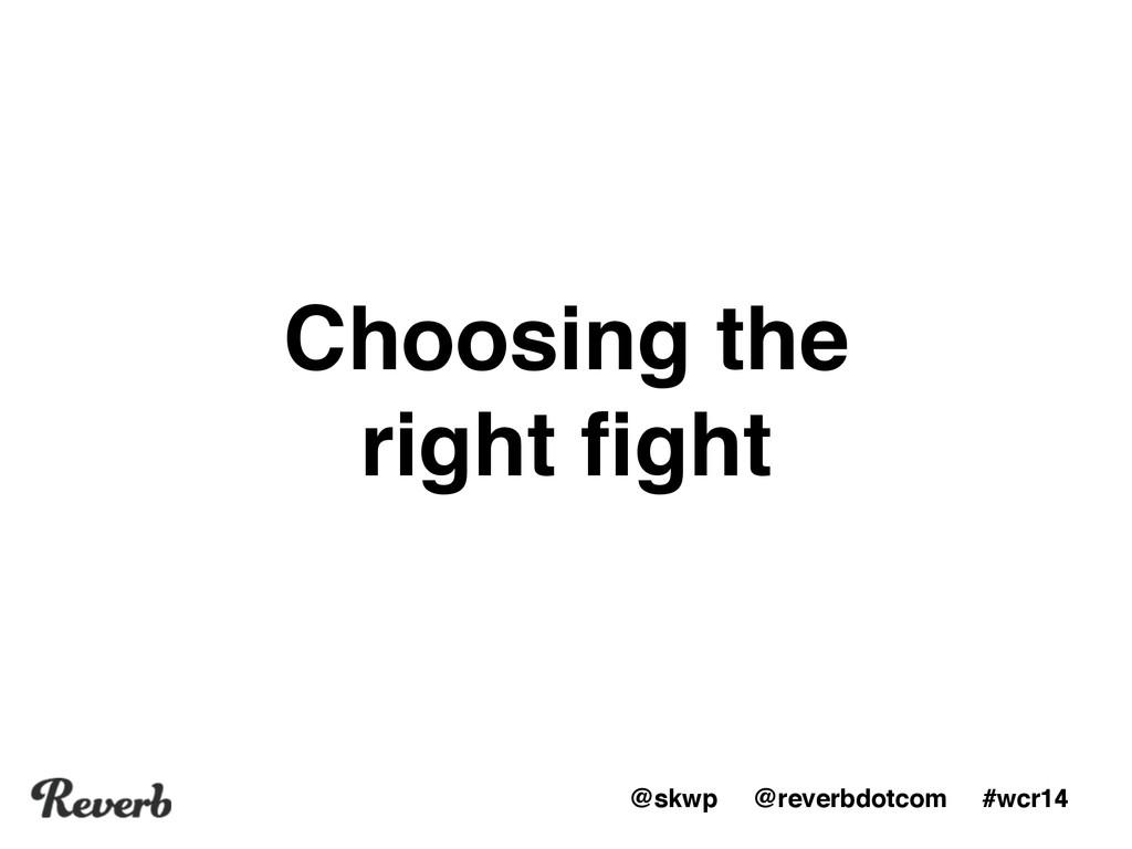 @skwp @reverbdotcom #wcr14 Choosing the right fi...